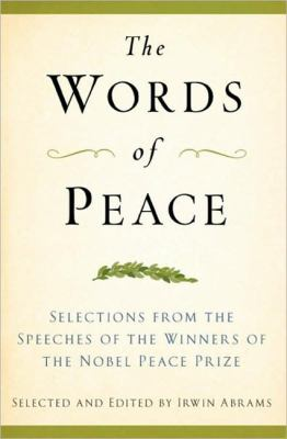 The Words of Peace: Selections from the Speeches of the Winners of the Nobel Peace Prize 9781557048097