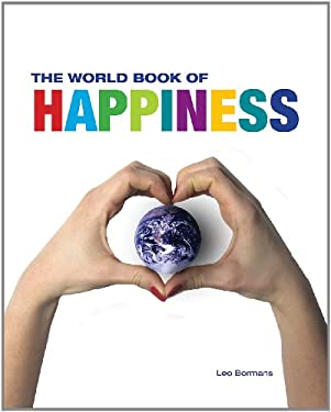 The World Book of Happiness: The Knowledge and Wisdom of One Hundred Happiness Professors from All Around the World 9781554079308