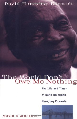 The World Don't Owe Me Nothing: The Life and Times of Delta Bluesman Honeyboy Edwards 9781556522758
