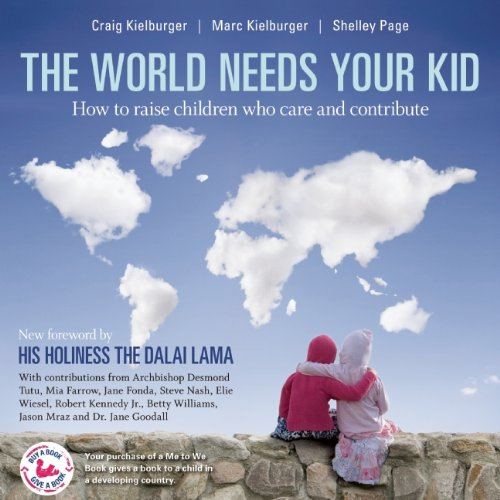The World Needs Your Kid: Raising Children Who Care and Contribute 9781553655862