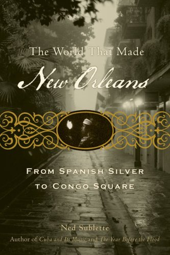 The World That Made New Orleans: From Spanish Silver to Congo Square 9781556529580