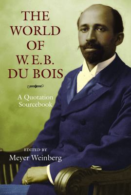 The World of W.E.B. Du Bois: A Quotation Sourcebook 9781558499904