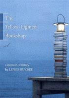 The Yellow-Lighted Bookshop: A Memoir, a History 9781555975104