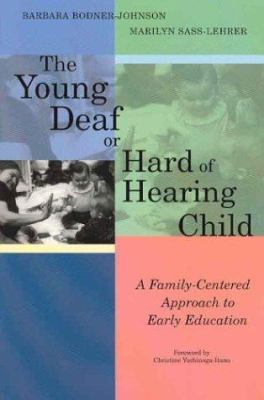 The Young Deaf or Hard of Hearing Child: A Family-Centered Approach to Early Education 9781557665799
