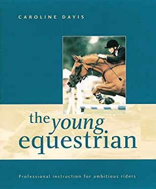 The Young Equestrian: Professional Instruction for Ambitious Riders 9781552094846