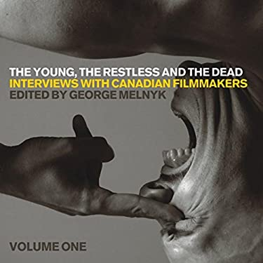 The Young, the Restless, and the Dead: Interviews with Canadian Filmmakers 9781554580361