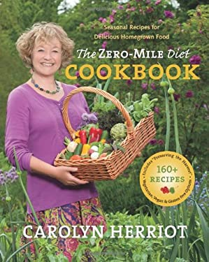 The Zero-Mile Diet Cookbook: Seasonal Recipes for Delicious Homegrown Food 9781550175677