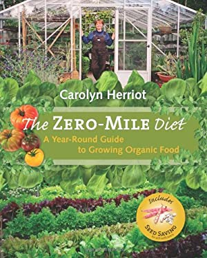 The Zero-Mile Diet: A Year-Round Guide to Growing Organic Food 9781550174816