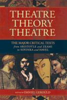 Theatre/Theory/Theatre: The Major Critical Texts from Aristotle and Zeami to Soyinka and Havel 9781557835277