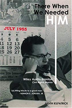 There When We Needed Him: Wiley Austin Branton, Civil Rights Warrior 9781557288486
