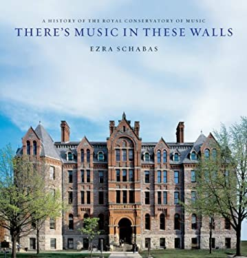 There's Music in These Walls: A History of the Royal Conservatory of Music 9781550025408