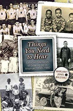 Things You Need to Hear: Collected Memories of Growing Up in Arkansas, 1890-1980 9781557289780