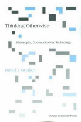 Thinking Otherwise: Philosophy, Communication, Technology 9781557534361
