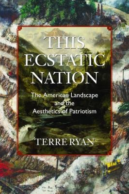 This Ecstatic Nation: The American Landscape and the Aesthetics of Patriotism 9781558498730