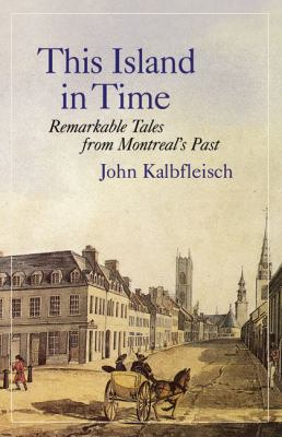 This Island in Time: Remarkable Tales from Montreal's Past 9781550652413