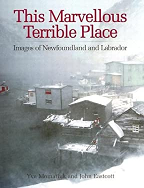 This Marvellous Terrible Place: Images of Newfoundland and Labrador