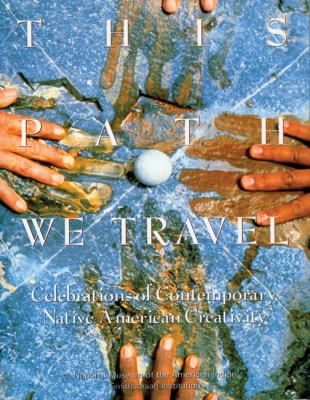 This Path We Travel: Celebrations of Contemporary Native American Creativity 9781555912086