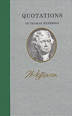 Quotations of Thomas Jefferson 9781557099402