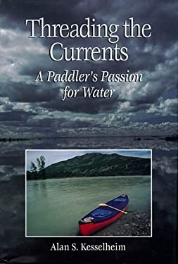 Threading the Currents: A Paddler's Passion for Water 9781559635622