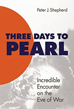 Three Days to Pearl: Incredible Encounter on the Eve of War 9781557508157