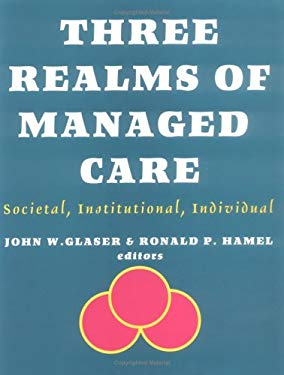 Three Realms of Managed Care: Societal, Institutional, Individual 9781556129599