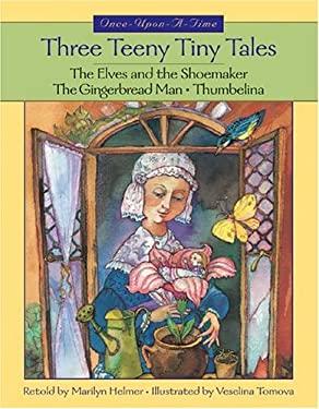 Three Teeny Tiny Tales: The Elves and the Shoemaker/The Gingerbread Man/Thumbelina 9781550748413
