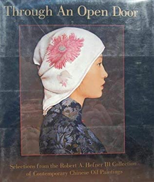Through an Open Door: Selections from the Robert A. Hefner III Collection of Contemporary Chinese Oil Paintings 9781556708206