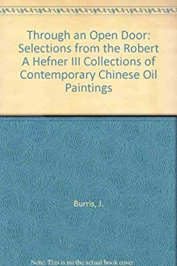 Through an Open Door: Selections from the Robert A. Hefner III Collection of Contemporary Chinese Oil Paintings 9781556708213