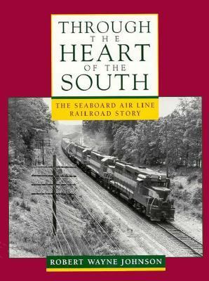 Through the Heart of the South: The Seaboard Air Line Railroad Story