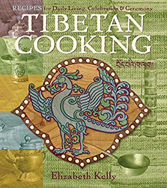 Tibetan Cooking: Recipes for Daily Living, Celebration, and Ceremony 9781559392624