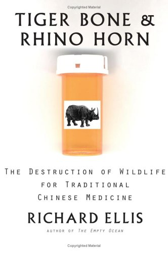Tiger Bone & Rhino Horn: The Destruction of Wildlife for Traditional Chinese Medicine 9781559635325