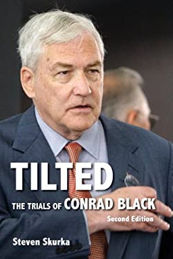 Tilted: The Trials of Conrad Black, Second Edition 9781554889341