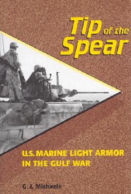 Tip of the Spear: U.S. Marine Light Armor in the Gulf War 9781557505996