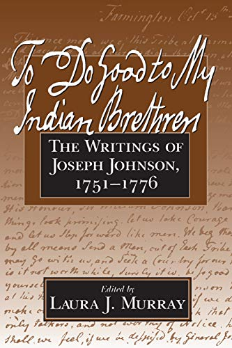 To Do Good to My Indian Brethren: The Writings of Joseph Johnson, 1751-1776 9781558491274