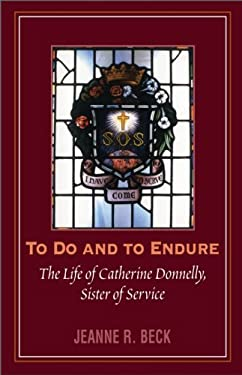 To Do and to Endure: The Life of Catherine Donnelly, Sister of Service 9781550022896