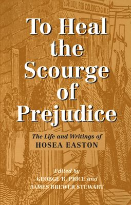 To Heal the Scourge of Prejudice: The Life and Writings of Hosea Easton 9781558491854