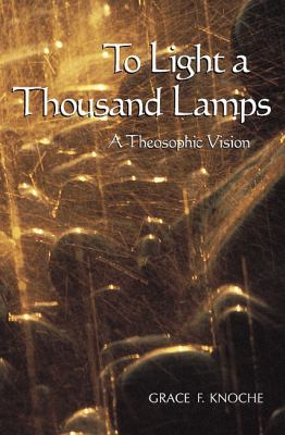 To Light a Thousand Lamps: A Theosophic Vision 9781557001702