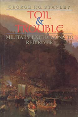 Toil and Trouble: Military Expeditions to Red River 9781550020595