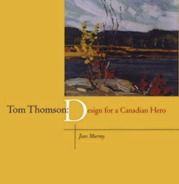 Tom Thomson: Design for a Canadian Hero 9781550023152
