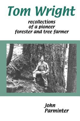 Tom Wright: Recollections of a Pioneer Forester and Tree Farmer 9781552124635