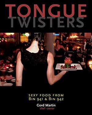 Tongue Twisters: Sexy Food from Bin 941 & Bin 942 9781551521497