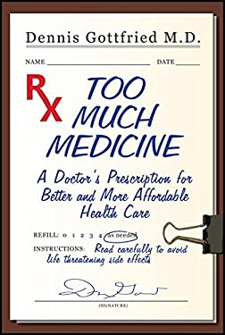 Too Much Medicine: A Doctor's Prescription for Better and More Affordable Health Care 9781557788818
