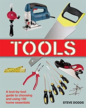 Tools: A Tool-By-Tool Guide to Choosing and Using 150 Home Essentials 9781554070602