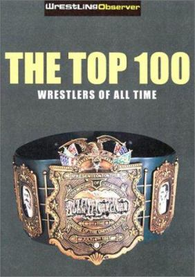Top 100 Pro Wrestlers of All Time: Wrestling Observer's 9781553663058