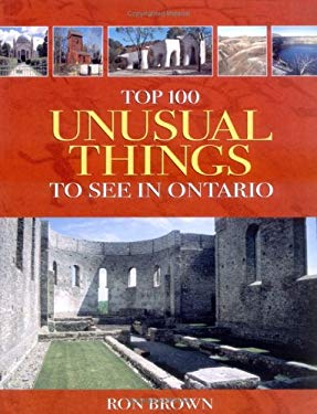 Top 100 Unusual Things to See in Ontario 9781550464252