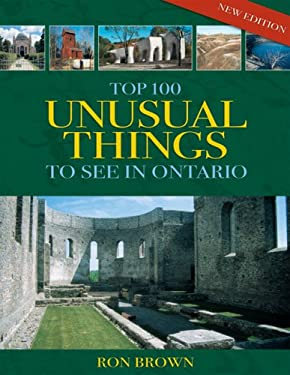Top 100 Unusual Things to See in Ontario 9781550464757