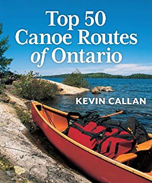 Top 50 Canoe Routes of Ontario 9781554078349