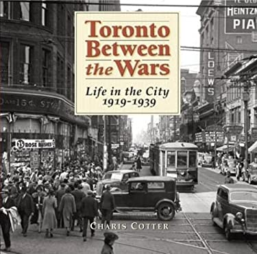 Toronto Between the Wars: Life in the City 1919-1939 9781552978993