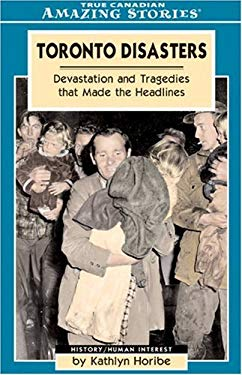 Toronto Disasters: Devastation and Tragedies That Made the Headlines 9781554390328