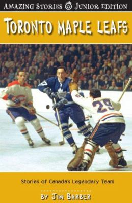Toronto Maple Leafs: Stories of Canada's Legendary Team 9781554397143
